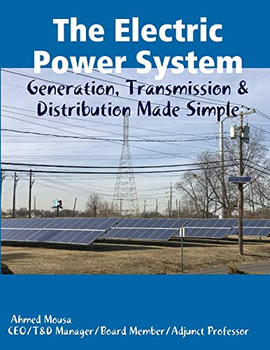 The Electric Power System: Generation, Transmission & Distribution Made Simple