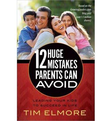 Download { [ 12 HUGE MISTAKES PARENTS CAN AVOID ] } Elmore, Tim ( AUTHOR ) Jul-01-2014 Paperback PDF