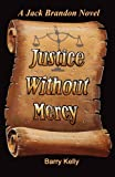 Justice Without Mercy, Barry Kelly, 098518891X