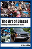 The Art of Diesel: Building an Efficient Family Hauler, Mark Billy, 1497494273