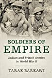 "Tarak Barkawi, ""Soldiers of Empire: Indian and British Armies in World War II"" (Cambridge UP, 2017)"