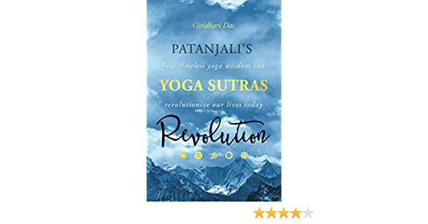 Patanjalis Yoga Sutras Revolution: How Timeless Yoga Wisdom Can Revolutionize Our Lives Today