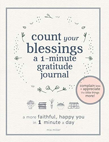 Count Your Blessings: a One Minute Gratitude Journal: A More Faithful, Happy You in 1 Minute a Day (Christian Gratitude Journals) (Count Your Blessings Verse In The Bible)