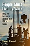 "Steven Attewell, ""People Must Live by Work: Direct Job Creation in America, from FDR to Reagan"" (U Penn Press, 2018)"