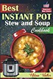 Best Instant Pot Stew and Soup Cookbook: Healthy and Easy Soup and Stew Recipes for Pressure Cooker.