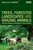 Trees, Forested Landscapes and Grazing Animals : A European Perspective on Woodlands and Grazed Treescapes, , 0415626110