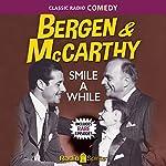 Bergen & McCarthy: Smile a While | Edgar Bergen