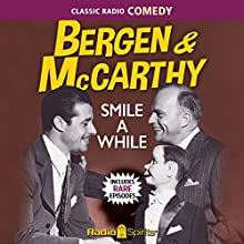 Bergen & McCarthy: Smile a While Radio/TV Program Auteur(s) : Edgar Bergen Narrateur(s) : Edgar Bergen, Don Ameche, Dale Evans