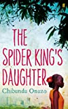 Front cover for the book The Spider King's Daughter by Chibundu Onuzo