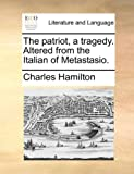 The Patriot, a Tragedy Altered from the Italian of Metastasio, Charles Hamilton, 1140751816