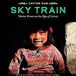 Sky Train: Tibetan Women on the Edge of History   Canyon Sam