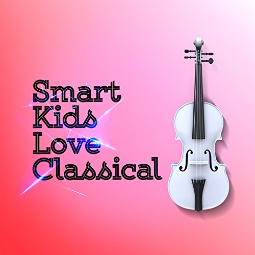 Smart Kids Love Classical -