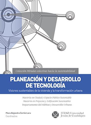 Planeación y desarrollo de tecnología. Visiones sustentables de la vivienda y la transformación urbana (Miradas colectivas hacia la sustentabilidad) (Spanish Edition)
