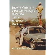 Journal D'Afrique Recits de Voyages 1990-2000 Tchad Mauritanie Burkina Faso