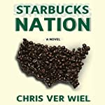 Starbucks Nation: A Satirical Novel of Hollywood | Chris Ver Wiel