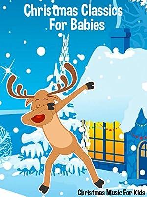 Christmas Classics For Babies - Christmas Music For Kids