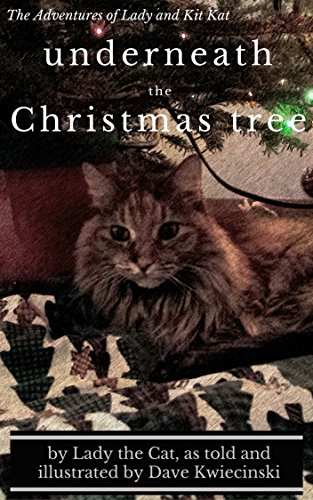 Underneath the Christmas Tree (The Adventures of Lady and Kit Kat Book 1)