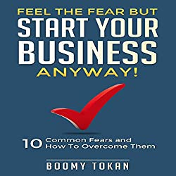 Feel the Fear but Start Your Business Anyway!