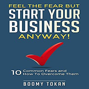 Feel the Fear but Start Your Business Anyway! Audiobook