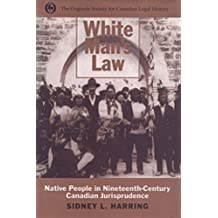White Man's Law: Native People in Nineteenth-Century Canadian Jurisprudence