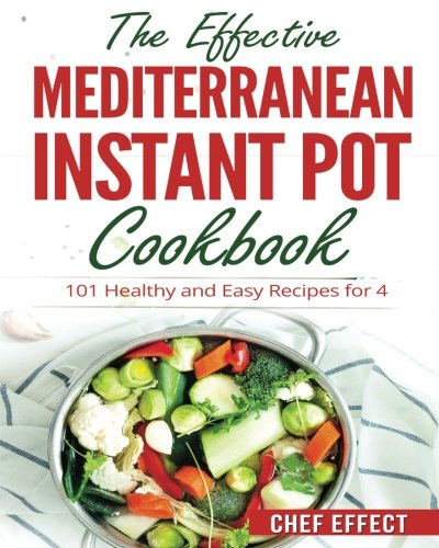The Effective Mediterranean Instant Pot Cookbook: 101 Healthy and Easy Recipes for (Mediterranean Pot)