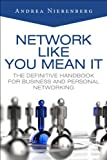 Network Like You Mean It: The Definitive Handbook for Business and Personal Networking, Andrea Nierenberg, 0133742903