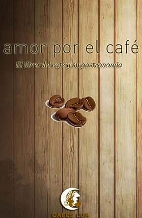 Amor por el café: El libro del café y su gastronomía eBook: Benito García, Lara