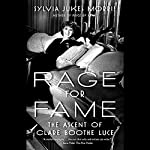 Rage for Fame: The Ascent of Clare Boothe Luce   Sylvia Jukes Morris