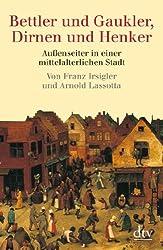 Bettler und Gaukler, Dirnen und Henker: Außenseiter in einer mittelalterlichen Stadt. Köln 1300 - 1600