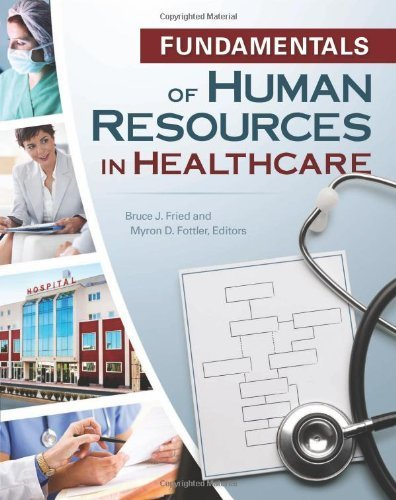 Fundamentals of Human Resources in Healthcare (Gateway to Healthcare Management) 3rd Edition by Bruce J. Fried, Myron D. Fottler (2011) Paperback (Fundamentals Of Human Resource Management 3rd Edition)