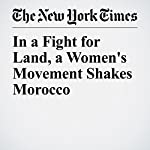 In a Fight for Land, a Women's Movement Shakes Morocco | Aida Alami