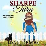 Sharpe Turn: Cozy Suburbs Mystery Series, Book 4 | Lisa B. Thomas