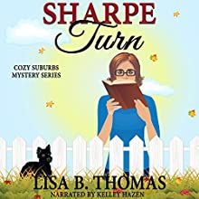 Sharpe Turn: Cozy Suburbs Mystery Series, Book 4 Audiobook by Lisa B. Thomas Narrated by Kelley Hazen