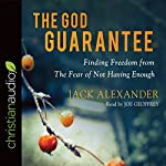 The God Guarantee: Finding Freedom from the Fear of Not Having Enough | Jack Alexander