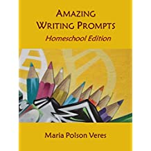 Amazing Writing Prompts Homeschool Edition