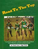 Road to the Top : A Systematic Approach to Training Distance Runners, Vigil, Joe I., 1880047349