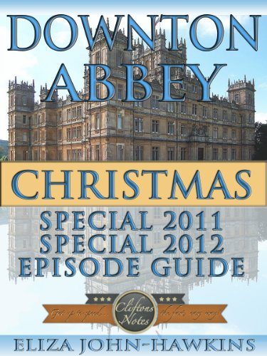 Downton Abbey Christmas Special 2011 And 2012 | Reference Guide & Review Of The History & Criticism Of This British Period Drama's Humor and Entertainment (Downton Abbey CliftonsNotes Book 5)