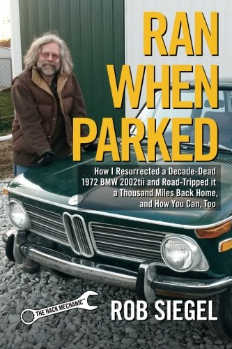 Ran When Parked: How I Resurrected a Decade-Dead 1972 BMW 2002tii and Road-Tripped it a Thousand Miles Back Home, and How You Can, Too cover