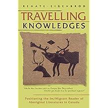 Travelling Knowledges: Positioning the Im/Migrant Reader of Aboriginal Literatures in Canada