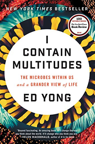 Book Cover: I Contain Multitudes: The Microbes Within Us and a Grander View of Life