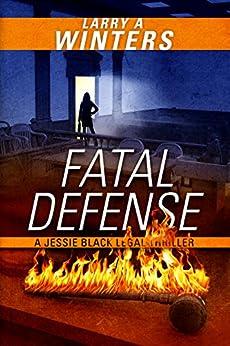 Fatal Defense (A Jessie Black Legal Thriller) (Jessie Black Legal Thrillers Book 4) by [Winters, Larry A.]
