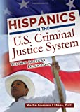 Hispanics in the U. S. Criminal Justice System : The New Americna Demography, Martin Guevara Urbina, Ph.D., 0398088160