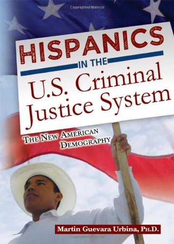 Hispanics In The U.S. Criminal Justice System: The New American Demography
