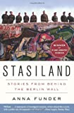 Stasiland: Stories from Behind the Berlin Wall, Anna Funder, 0062077325