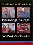img - for Rewarding Challenges: Social Work With Older Adults (The Relational Social Work) book / textbook / text book