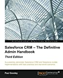 img - for Salesforce CRM - The Definitive Admin Handbook - Third Edition book / textbook / text book