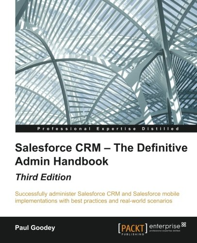 Salesforce Crm   The Definitive Admin Handbook   Third Edition