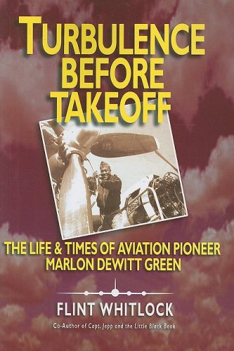 Search : Turbulence Before Takeoff: The Life & Times of Aviation Pionerr Marlon Dewitt Green