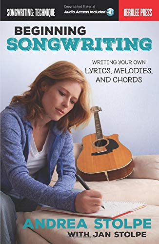 (Beginning Songwriting: Writing Your Own Lyrics, Melodies, and Chords)