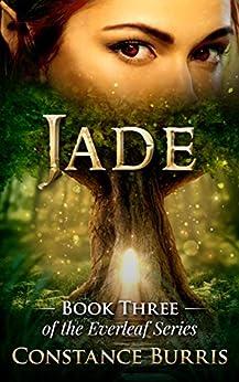 Jade: Book Three of the Everleaf Series by [Burris, Constance]